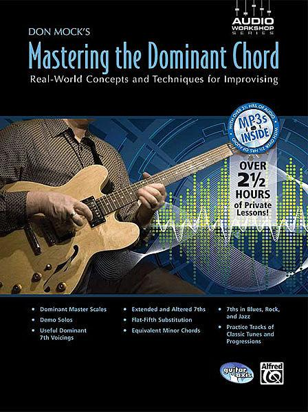 MOCKS DON MASTERING THE DOMINANT CHORD REAL WORLD CONCEPTS AND TECHNIQUES FOR IMPROVISING BOOK WITH CD TABLATURE